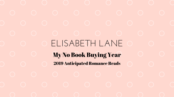 Elisabeth Lane My No Book Buying Year 2019 Most Anticipated Romance Reads