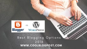 Blogger vs WordPress : Best Blogging Options 2018
