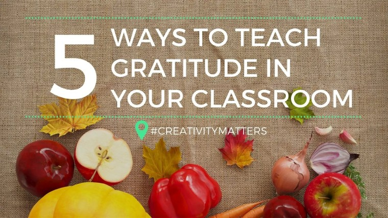 5 Ways to teach gratitude in your classroom