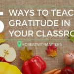 5 Ways to Teach Gratitude in your Classroom #creativitymatters