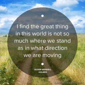 New year thought: I find the great thing in this world is not so much where we stand is in what direction we are moving.