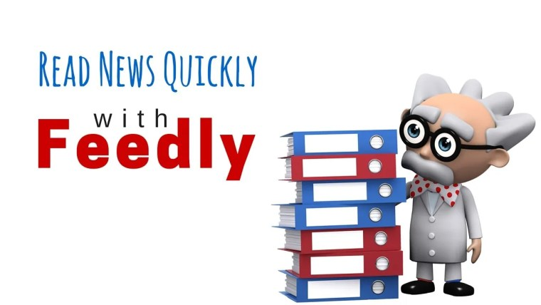 Master RSS and Read News Quickly with Feedly