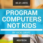 Program Computers, Not Kids