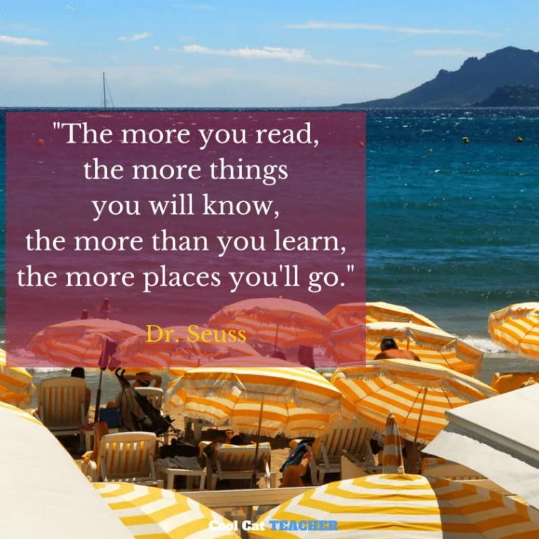 """""""The more you read, the more things you will know, the more that you learn, the more places you'll go."""" Dr. Seuss"""