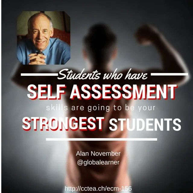 Students who have self assessment skills are the strongest students. Alan November