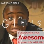 Celebrate Awesome Girls with Kid President! #kpawesomegirls