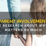 Why Parent Involvement Matters: The Research