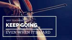 Why teachers need to keep going even when it's hard