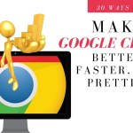 How to Make Google Chrome Faster, Better and Prettier