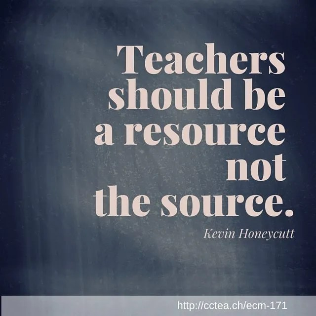 Teachers should be a resource not the source.