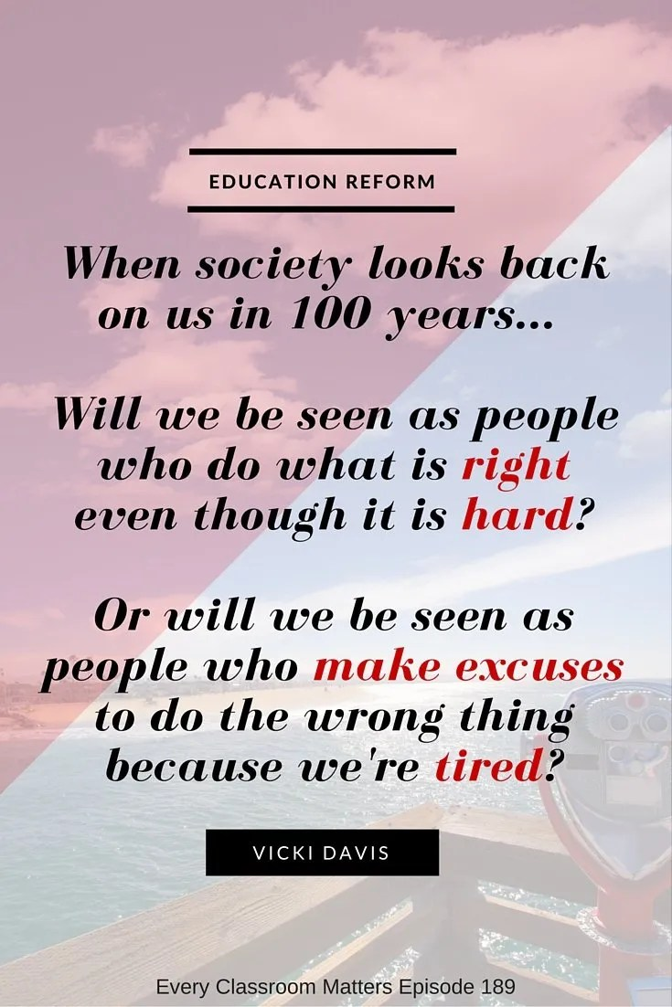 When society looks back on us in 100 years...   Will we be seen as people who do what is right even though it is hard?   Or will we be seen as people who make excuses to do the wrong thing because we're tired?
