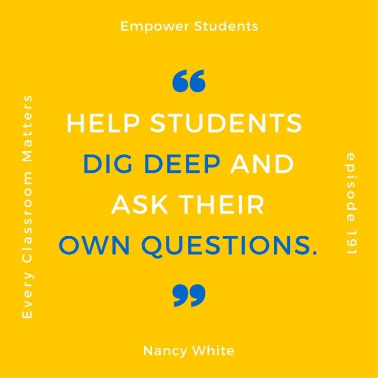 Help students dig deep and ask their own questions.1