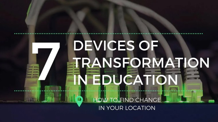 7 Devices of transformation in education