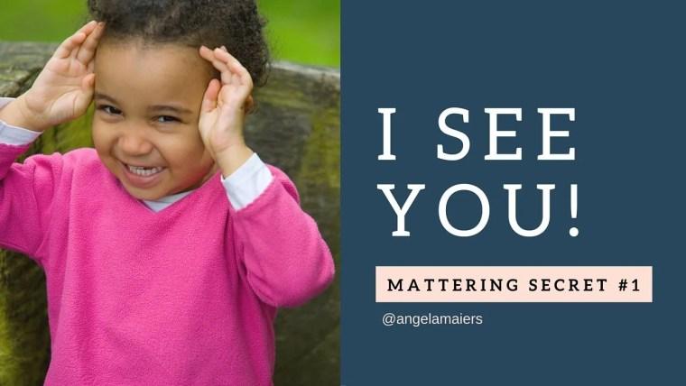 I See You: Mattering Secret #1
