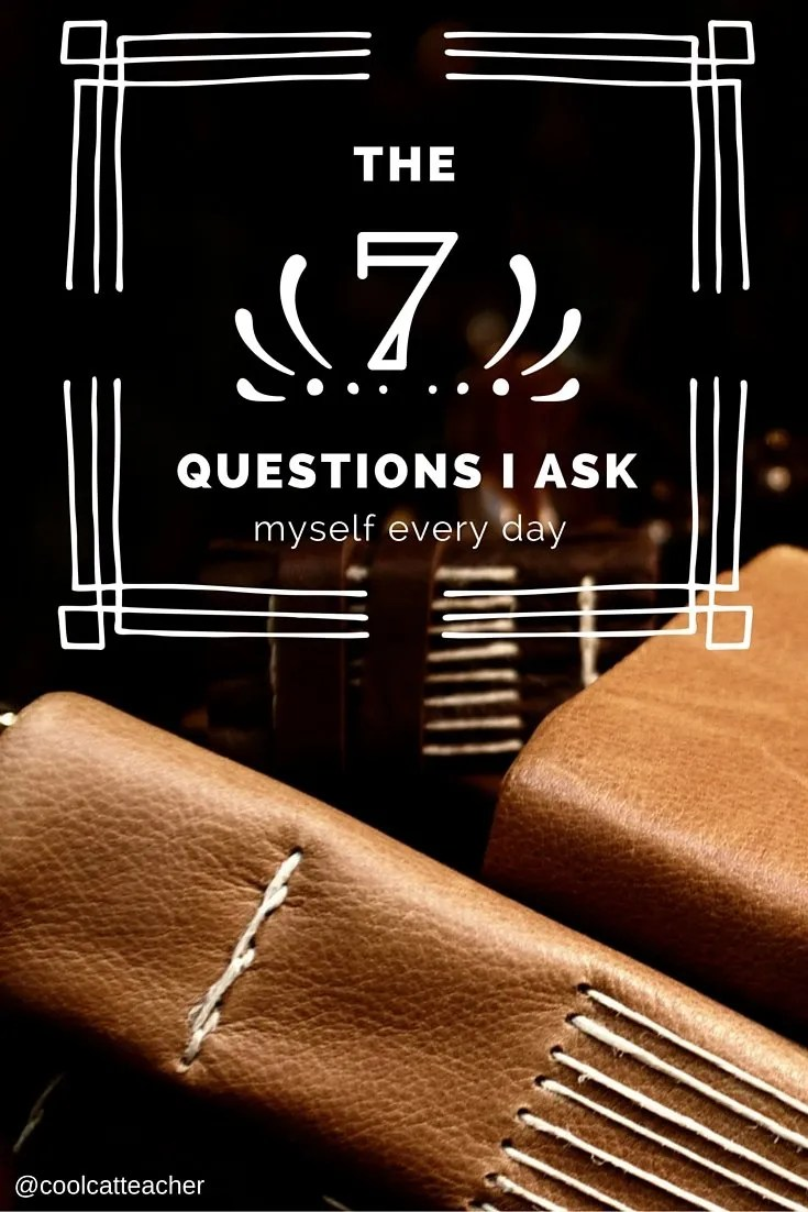7 questions I ask myself every day