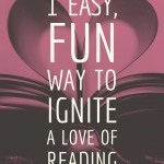1 Easy, Fun Way to Ignite a Love of Reading
