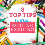 3 Top Tips to Make Writing Exciting