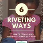 6 Riveting Ways to Make Reading and Writing Fun for Students