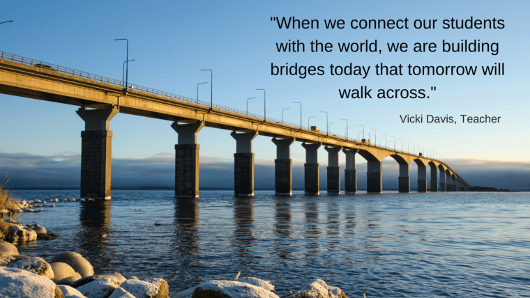 when-we-connect-our-students-with-the-world-we-are-building-bridges-today-that-tomorrow-will-walk-across