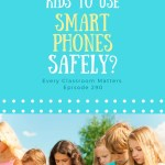 How Do We Teach Kids to Use Smartphones Safely?
