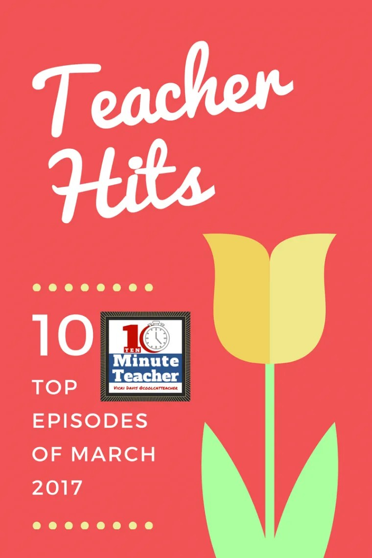top episodes of the 10-Minute Teacher March 2017