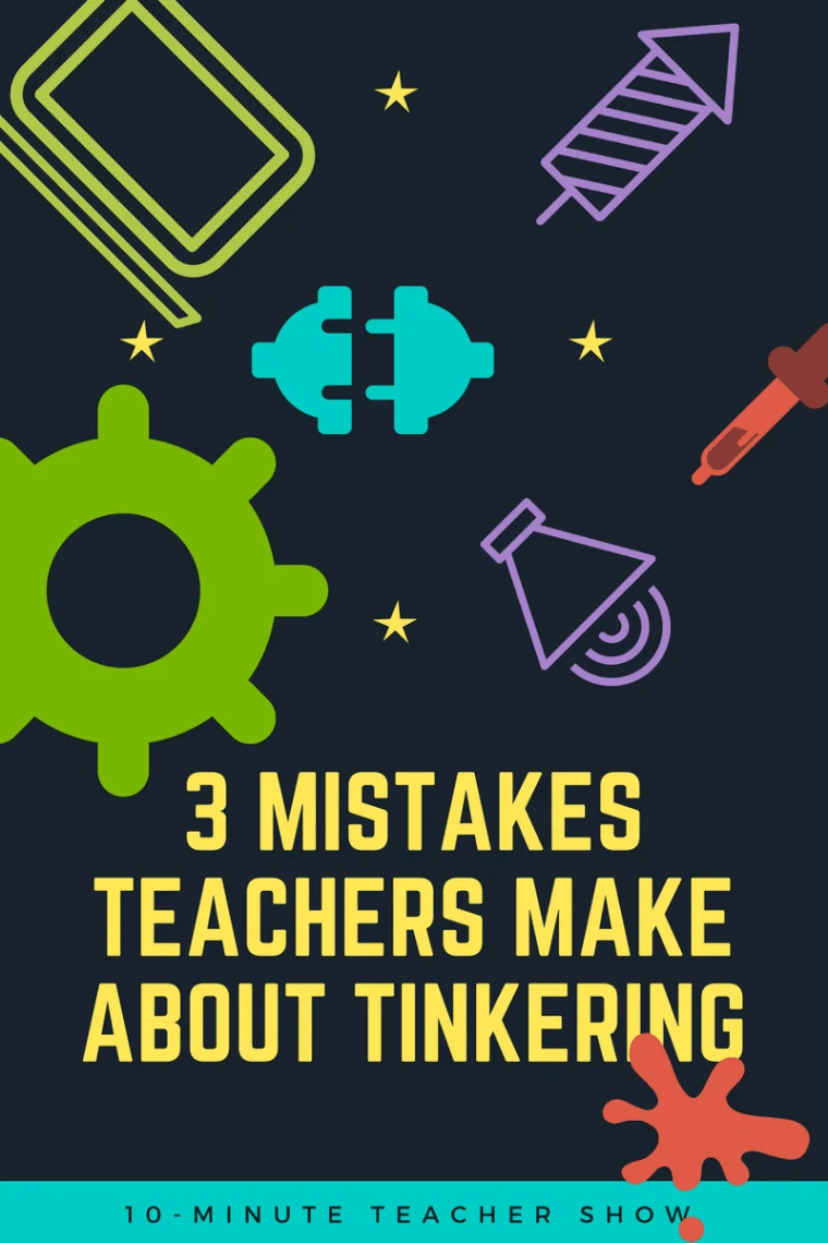 3 mistakes teachers make about tinkering