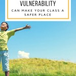 How Vulnerability Can Make Your Classroom a Safer Place