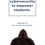 Teaching CyberSecurity to Empower Students and Schools to Be Safe