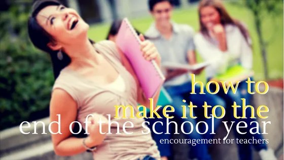 how to make it to the end of the school year