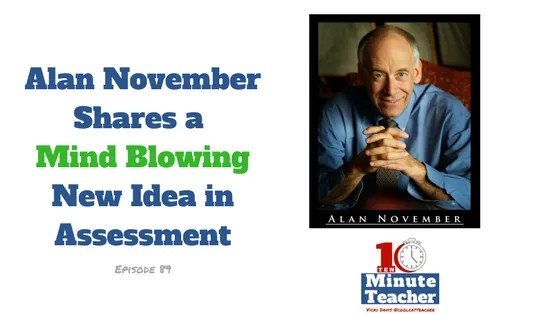 alan november shares a mind blowing new idea in asssessment