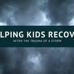 How to Help Children Recover from the Trauma of a Storm