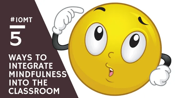 5 ways to integrate mindfulness in the classroom  coolcatteacher