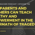 How Parents and Teachers Can Teach Empathy and Empowerment in the Aftermath of Tragedy