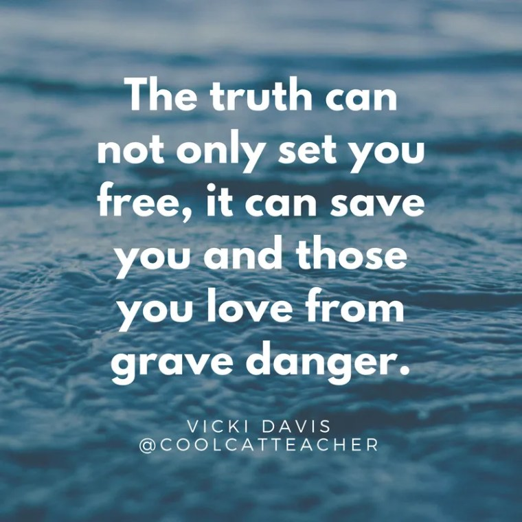 The truth can not only set you free, it can save you and those you love from grave danger.
