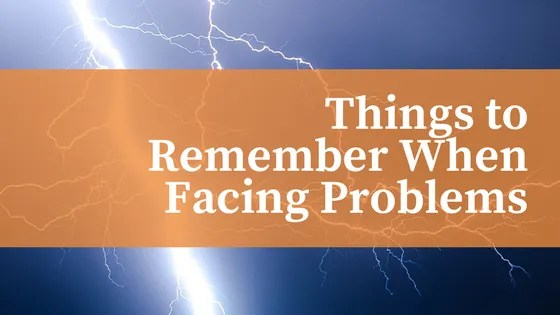 Things to Remember When Facing Problems