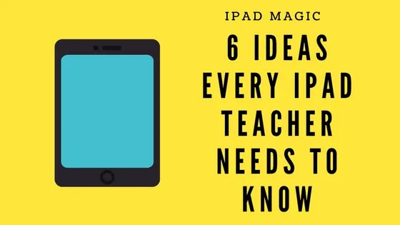ipad magic ipad tips every teacher needs to know
