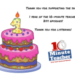 1 Year Birthday of the 10-Minute Teacher – Thank you for your support!