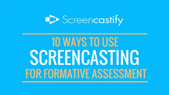 10 Ways to Use Screencasting for Formative Assessment