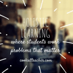 Holistic Learning: Where Students Work Problems That Matter