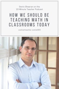 303 Denis Sheerhan how to teach math today