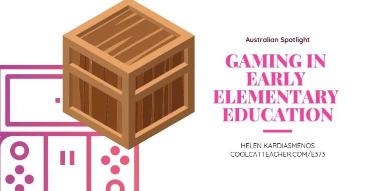 373 Helen Karidasmenos gaming in early elementary