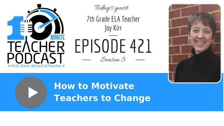 Joy Kirr motivate teachers to change small shifts
