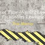 Beware of Time-Wasting Low Level Technology Learning