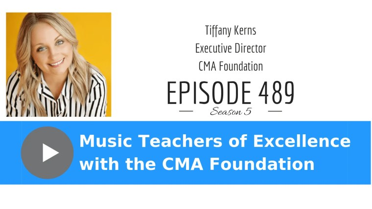 "Tiffany Kerns executive director of the Country Music Association is interviewed in this episode 489 ""Music Teachers of Excellence with the CMA Foundation."""