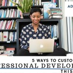 5 Ways to Customize Your Teacher Professional Development This Summer