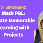 Math Class PBL: Create Memorable Learning with Projects