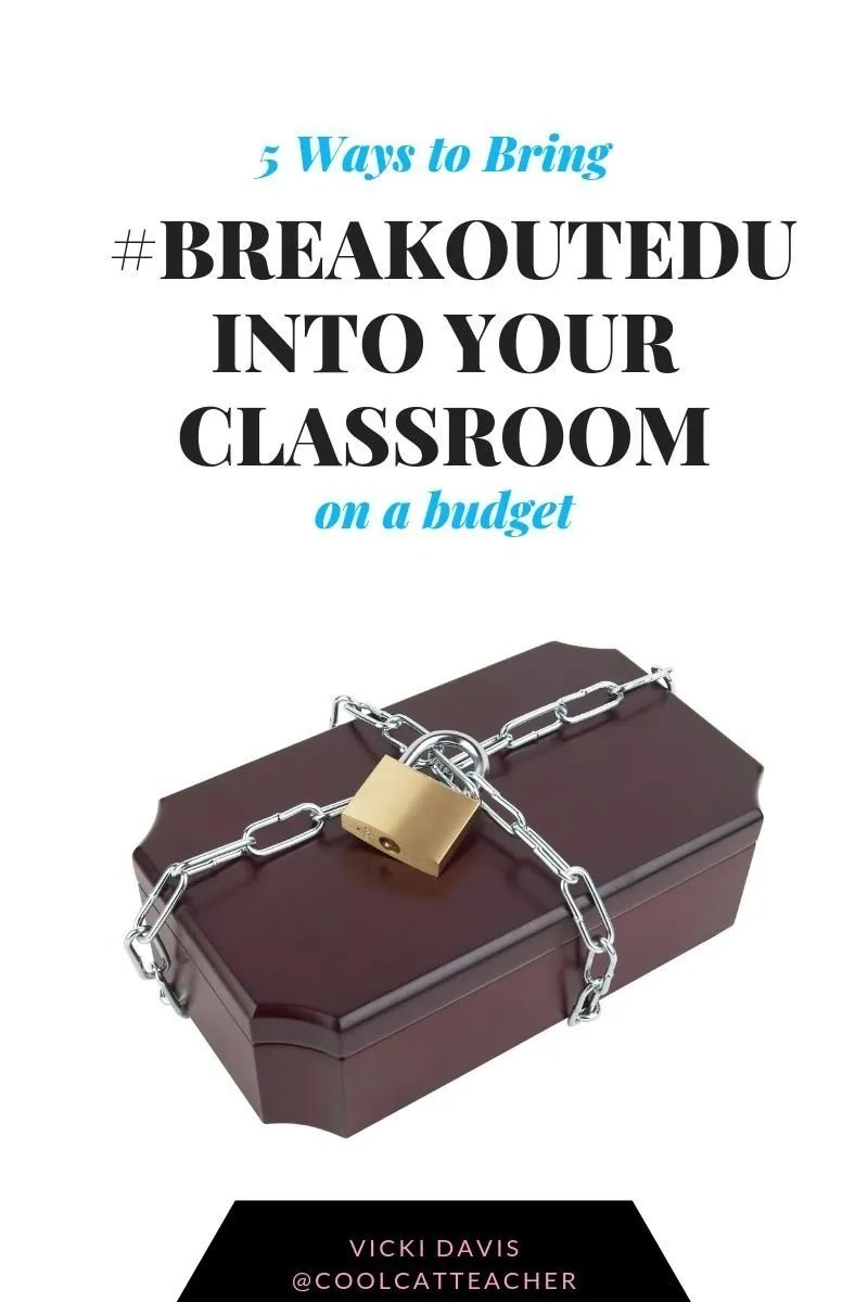5 Ways to Bring #Breakoutedu into Your Classroom (on a budget) @coolcatteacher