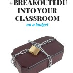 5 Ways to Bring #Breakoutedu into Your Classroom (on a budget)