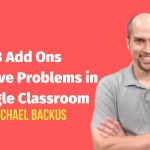3 Add Ons to Solve Problems in Google Classroom (Programmed by 1 Teacher)