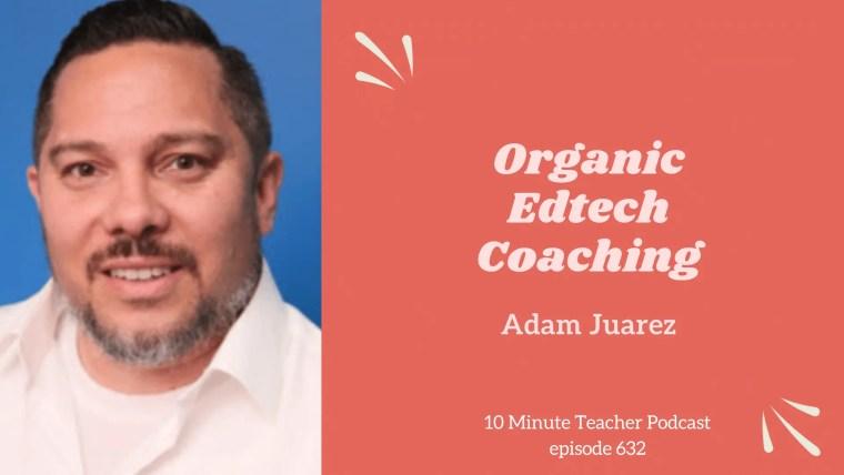 632 Adam Juarez organic edtech coaching